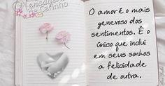 O amor é o mais  generoso dos  sentimentos. É o  único que inclui  em seus sonhos  a felicidade  de outra.
