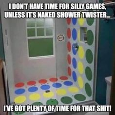 I don't have time for silly games, unless it's naked shower twister… I've got plenty of time for that shit! Funny Adult Memes, Adult Humour, Funny Jokes For Adults, Hilarious Memes, Silly Games, Memes Of The Day, Twisted Humor, Life Humor, Spinning