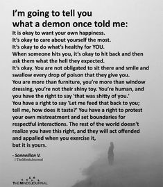 I'm going to tell you what a demon once told me That's not a demon, that's self respect! Just don't overuse this tactic for small things. The Words, True Quotes, Motivational Quotes, Im Me Quotes, Find Myself Quotes, Cynical Quotes, Better Yourself Quotes, Philosophical Quotes, Inspirational Quotes Pictures