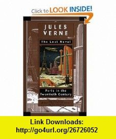 Paris in the Twentieth Century Jules Verne, The Lost Novel (9780345420398) Jules Verne, Richard Howard , ISBN-10: 034542039X  , ISBN-13: 978-0345420398 ,  , tutorials , pdf , ebook , torrent , downloads , rapidshare , filesonic , hotfile , megaupload , fileserve