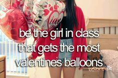 be the girl in class that gets the most valentines balloons ♡