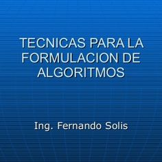 TECNICAS PARA LA FORMULACION DE ALGORITMOS Ing. Fernando Solis   TECNICAS PARA LA FORMULACION DE ALGORITMOS Las técnicas para la formulación de algoritmos. http://slidehot.com/resources/tecnicas-algoritmicas.41855/