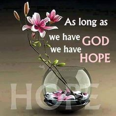 As long as we have God we have hope Walk By Faith, Faith Hope Love, Faith In God, Hope In God, God Help Me, Thank You God, Bible Words, Bible Quotes, Christian Life