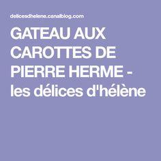 GATEAU AUX CAROTTES DE PIERRE HERME - les délices d'hélène
