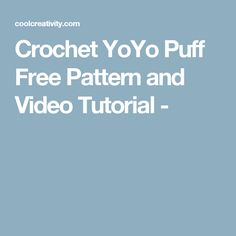 Crochet YoYo Puff Free Pattern and Video Tutorial -