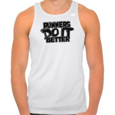 Runners Do It Better Performance tank top. Various styles and colors available - including women's and more. Shop now.