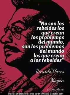 It isn't the rebels that cause the problems in the world. It is the problems in the world that creates the rebels. Flores Magon, Book Quotes, Life Quotes, Urban Poetry, If Rudyard Kipling, Tumblr Quotes, Bukowski, Us Images, Cool Words