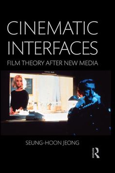 Cinematic Interfaces: Film Theory After New Media eBook: Seung-hoon Jeong: UConn access.