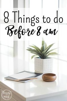 8 Things to do Before 8am || Overwhelmed? Stressed? Try starting your day with these eight tasks for a more productive and less hectic day. And notice what is NOT on the list.