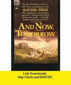 And Now, Tomorrow Rachel Field ,   ,  , ASIN: B0000CMIKG , tutorials , pdf , ebook , torrent , downloads , rapidshare , filesonic , hotfile , megaupload , fileserve
