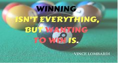 Winning isn't everything, but wanting to win is. #Motivation #Billiards #Quotes