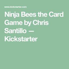 Ninja Bees the Card Game by Chris Santillo — Kickstarter