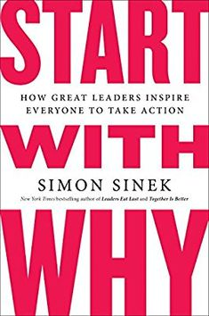 """Start with Why: How Great Leaders Inspire Everyone to Take Action ○ """"This book is so impactful, I consider it required reading""""-Tony Robbins"""