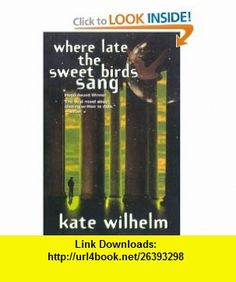 Where Late The Sweet Birds Sang A Novel (9780312866150) Kate Wilhelm , ISBN-10: 0312866151  , ISBN-13: 978-0312866150 ,  , tutorials , pdf , ebook , torrent , downloads , rapidshare , filesonic , hotfile , megaupload , fileserve