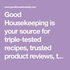 Good Housekeeping is your source for triple-tested recipes, trusted product reviews, the latest on beauty and anti-aging, and more!