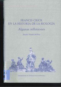 Francis Crick en la historia de la biología : algunas reflexiones / Emilio Valadé del Río ; [limiar, Jaime Gómez Márquez]. 2005