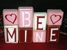 Be Mine- wood blocks. Great idea for all holidays
