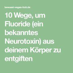 10 Wege, um Fluoride (ein bekanntes Neurotoxin) aus deinem Körper zu entgiften