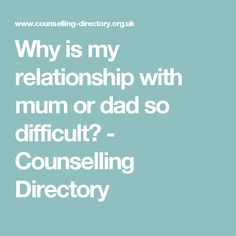 Why is my relationship with mum or dad so difficult? - Counselling Directory
