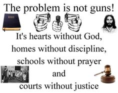 ....The problem is not guns....