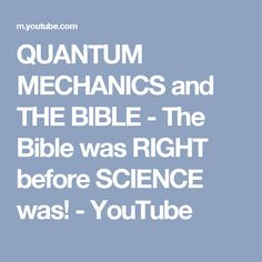 QUANTUM MECHANICS and THE BIBLE - The Bible was RIGHT before SCIENCE was! - YouTube