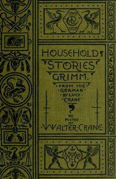 Household Stories cover from the Collection of the Bros. Grimm, translated by Lucy Crane, with illustrations by Walter Crane. Published by Macmillan, London, 1914