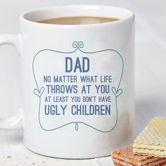 Dad You Don't Have Ugly Kids Mug - gifts for the home