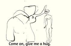 Come on, give me a hug.