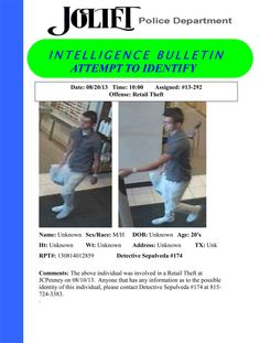 The above individual was involved in a Retail Theft at JCPenney on 08/10/13. Anyone that has any information as to the possible identity of this individual, please contact Detective Sepulveda #174 at 815-724-3383.