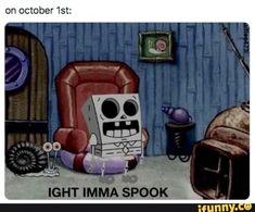 On october 'Ist: - iFunny :) Spooky Memes, Spooky Scary, Halloween Meme, Funny Cartoon Memes, Spongebob Memes, Spongebob Squarepants, Spooktober Memes, Funny Love, Funny Pix