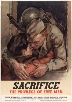 """Moving American WWII propaganda poster depicting a departing soldier hugging his child, with the slogan """"Sacrifice: the privilege of free men"""""""