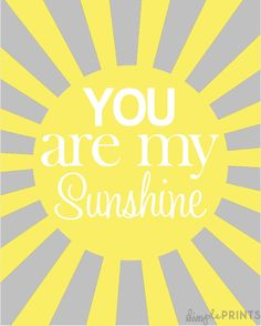 Google Image Result for http://jhadfield.wpengine.netdna-cdn.com/wp-content/uploads/2012/07/you-are-my-sunshine-printable.jpg