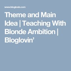 Theme and Main Idea | Teaching With Blonde Ambition | Bloglovin'