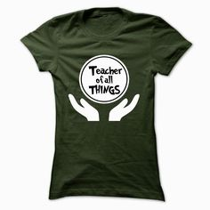 Teacher  Of All Things, Order HERE ==> https://www.sunfrog.com/LifeStyle/Teacher--Of-All-Things-Forest-Ladies.html?29538, Please tag & share with your friends who would love it , #renegadelife #birthdaygifts #xmasgifts