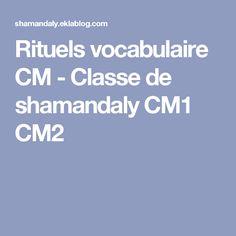 Rituels vocabulaire CM - Classe de shamandaly CM1 CM2
