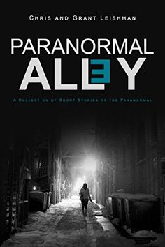 Paranormal Alley: A Collection of Short-Stories of the Paranormal and Horror by [Leishman, Chris, Leishman, Grant]