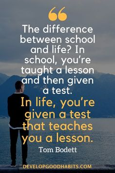 20 Self Education Habits to Educate Yourself on Anything : How to self educate - The difference between school and life? In school, you're taught a lesson and then given a test. In life, you're given a test that teaches you a lesson. Learning Quotes, Education Quotes, Positive Quotes, Motivational Quotes, Inspirational Quotes, Quotes Quotes, Dream Quotes, Lesson Quotes, People Quotes