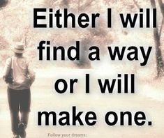 I will find a way or I will make one life quotes quotes quote life inspirational motivational life lessons
