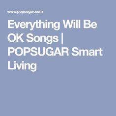 Everything Will Be OK Songs | POPSUGAR Smart Living