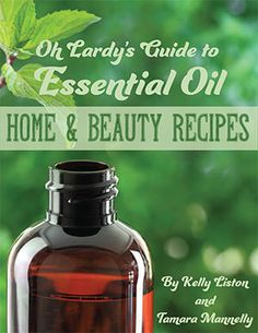 Oh Lardy's Guide to Essential Oil Home and Beauty Recipes
