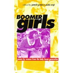Boomer Girls: Poems by Women from the Baby Boomer Generation, edited by Pamela Gemin