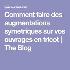 Comment faire des augmentations symetriques sur vos ouvrages en tricot   The Blog