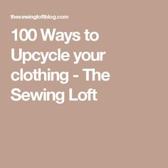 100 Ways to Upcycle your clothing - The Sewing Loft