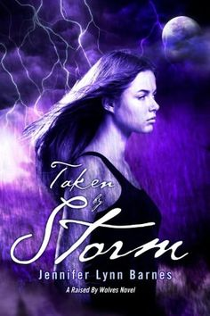 Taken by Storm by Jennifer Lynn Barnes. This werewolf book hits shelves May 22nd. The first book is Raised by Wolves.