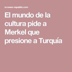 El mundo de la cultura pide a Merkel que presione a Turquía