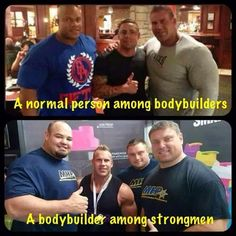 "Top right bodybuilder (Jay Cutler) is the same guy who is in the middle of the strongmen in the bottom picture. Like Einstein said: ""It's all relative, man"".  Or something like that."