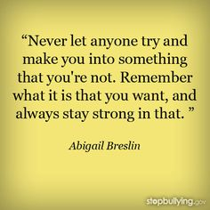 Being a teen isn't always easy. How do you resist conformity and peer pressure? Learn more at http://www.stopbullying.gov!  #bullying #abigailbreslin #quote #loveyourself #inspiration