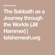 The Sabbath as a Journey through the Worlds (Jill Hammer) | telshemesh.org