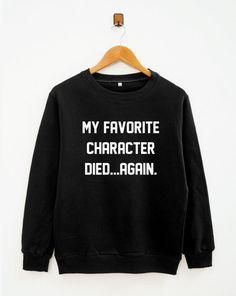 My favorite character died again sweatshirt by SassyFanTees