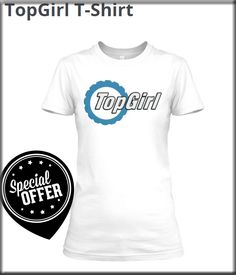 Great looking T-Shirt! Do you like it?:) 17,99$ http://teespring.com/topgirltshirt  #tshirt #cartshirt #design #fashion #topgirl
